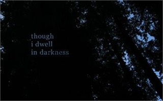 Though I dwell in darkness