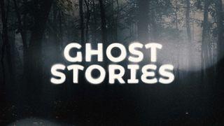 Ghost Stories - Sermon Slides