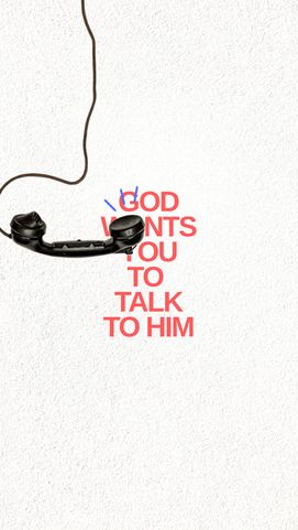God wants you to talk to him