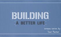 Building A Better Life