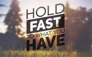Hold Fast To What You Have
