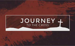 Journey: Journey to the Cross