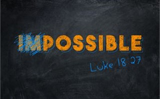Possible - Luke 18:27