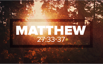 Easter Matthew 27:33-37