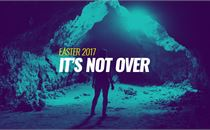 It's Not Over - Easter 2017