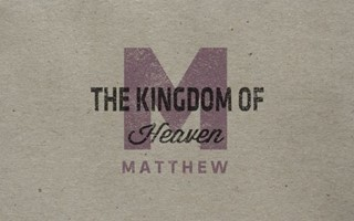 Matthew - Kingdom of Heaven