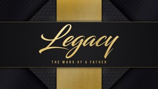 Father's Day - Legacy