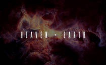 Heaven + Earth series opener