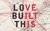 LOVE BUILT THIS
