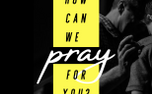How can we pray for you? (64920)