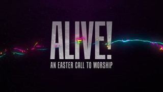 Alive (Easter Call to Worship)
