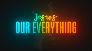 Jesus Our Everything
