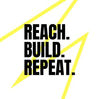 Reach. Build. Repeat.