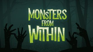 Monsters from Within