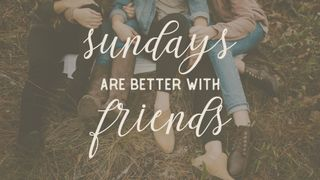 Sundays Are Better With Friend