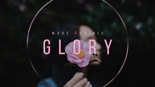 Made for His glory