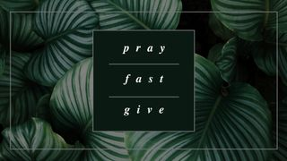 Pray. Fast. Give.