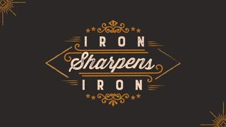 Iron Sharpens Iron Series