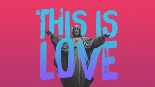 """This Is Love"" - Sermon Series"