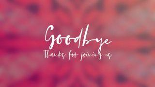 Valentine's Kaleida Goodbye