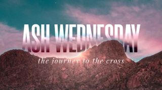 Mountain Risen Ash Wednesday