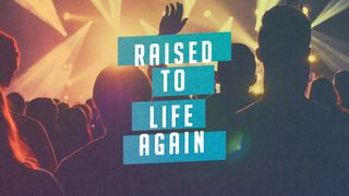 Raised to Life Again