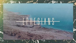 Ephesians Message Series