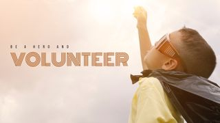 Be a hero and volunteer