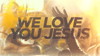 We Love You Jesus