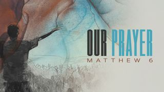 Our Prayer (Matthew 6)