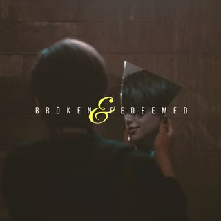 Broken and Redeemed