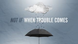 Not If When Trouble Comes