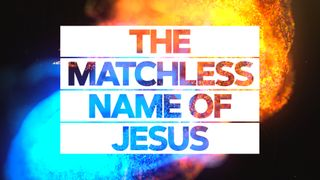 The Matchless Name of Jesus