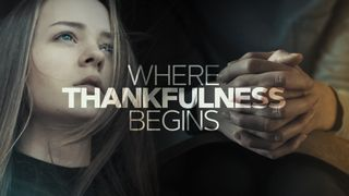 Where Thankfulness Begins