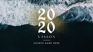 2020 Vision / New Years Series
