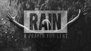 Rain (A Prayer For Lent)