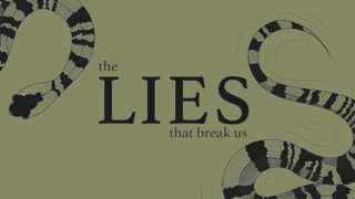 The Lies That Break Us