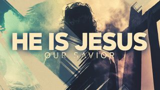 He Is Jesus Our Savior