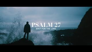 Psalm 27 | Wait for the Lord