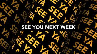 See Ya Next Week