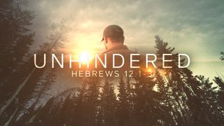Unhindered (Hebrews 12:1-3)