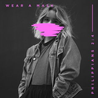 Wear A Mask | Philippians 2:4