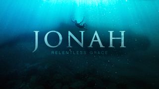 Jonah: Relentless Grace
