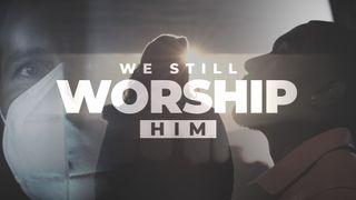 We Still Worship Him