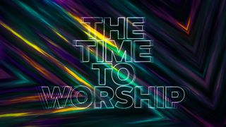 The Time To Worship
