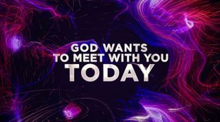 God Wants To Meet With You