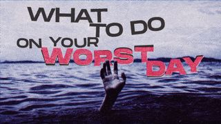 What to do on your Worst Day
