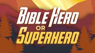 Bible Hero Or Superhero Game