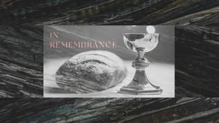 In Remembrance | Communion