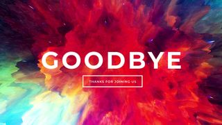 Goodbye-Thanks For Joining Us